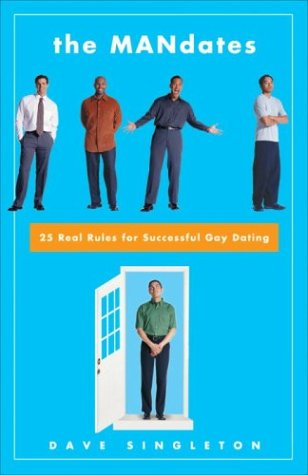 The Mandates: 25 Real Rules For Successful Gay Dating  by  Dave Singleton