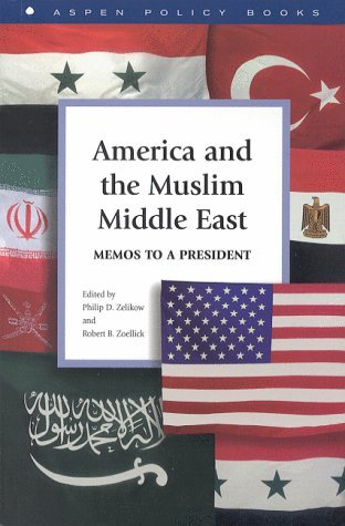 America and the Muslim Middle East: Memos to a President Philip D. Zelikow