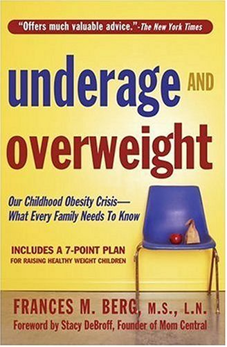 Underage & Overweight: Our Childhood Obesity Crisis-What Every Family Needs to Know  by  Frances M. Berg