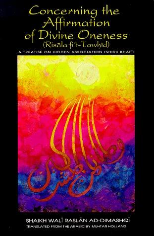 Concerning the Affirmation of Divine Oneness  by  Wali Raslan al-Dimashqi