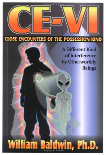 CE-VI: Close Encounters of the Possession Kind--A Different Kind of Interference of Otherworldly Beings  by  William J. Baldwin