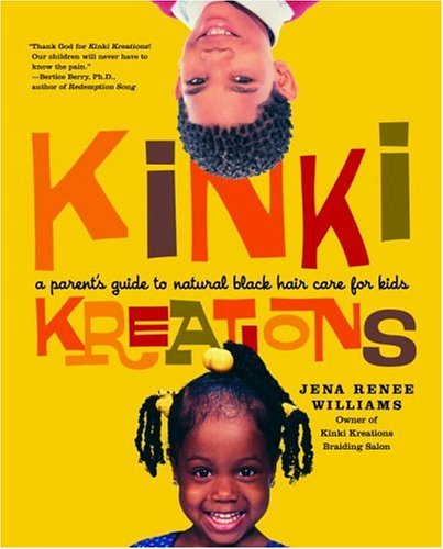Kinki Kreations: A Parents Guide to Natural Black Hair Care for Kids  by  Jena Renee Williams