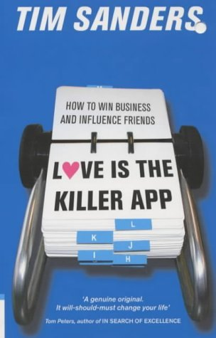 Love is the Killer: Hiow to Win Business and Influence Friends  by  Tim Sanders