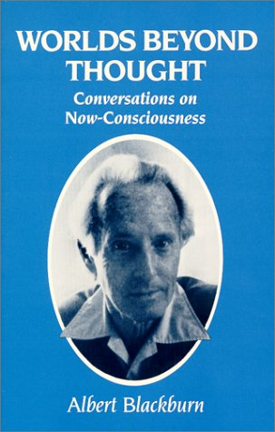 Now  Consciousness: Exploring The World Beyond Thought  by  Albert Blackburn