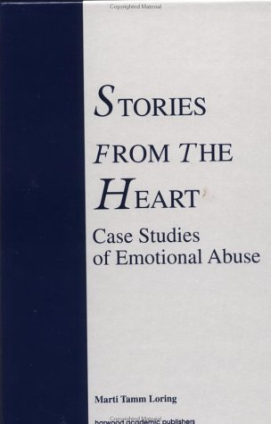 Stories From The Heart: Case Studies Of Emotional Abuse  by  Marti Tamm Loring