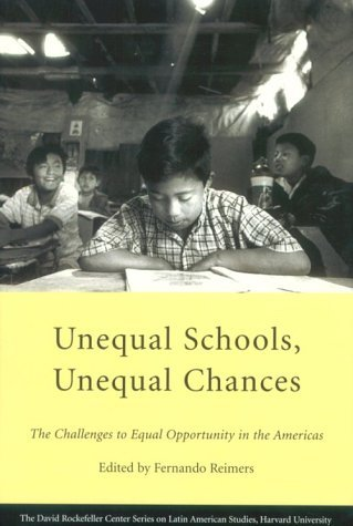 Unequal Schools, Unequal Chances: The Challenges to Equal Opportunity in the Americas  by  Fernando Reimers