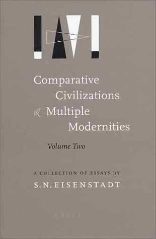Comparative Civilizations And Multiple Modernities (Comparative Civilizations And Multiple Modernities, 2) S.N. Eisenstadt