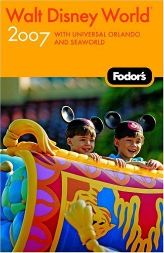 Fodors Walt Disney World (R) 2007: With Universal Orlando and Seaworld (2007)  by  Fodors Travel Publications Inc.