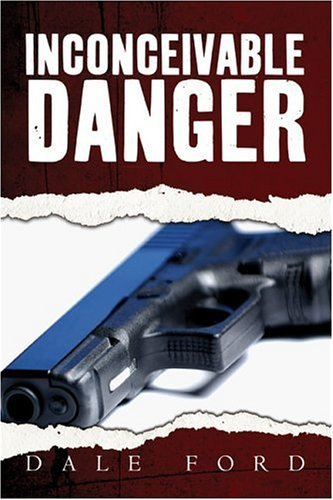 Inconceivable Danger  by  Dale Ford