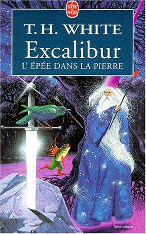 Excalibur  lépée dans la pierre T.H. White