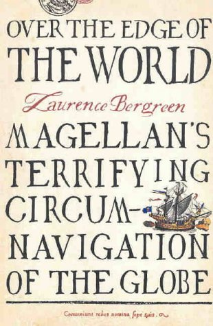 Over The Edge Of The World: Magellans Terrifying Circumnavigation Of The Globe  by  Laurence Bergreen
