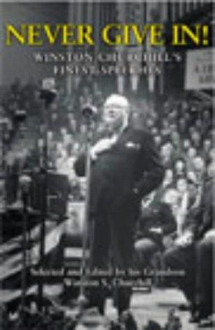 Never Give In!: Winston Churchills Finest Speeches Winston S. Churchill