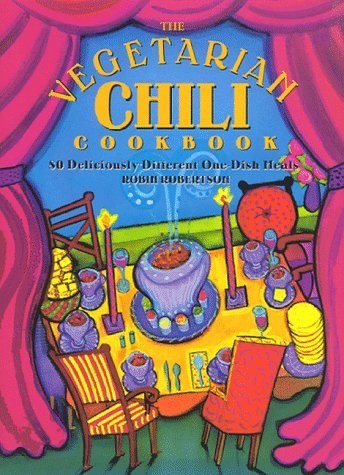 The Vegetarian Chili Cookbook: 80 Deliciously Different One-Dish Meals  by  Robin G. Robertson
