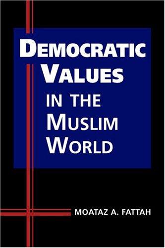 Democratic Values in the Muslim World Moataz A. Fattah