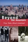 Beyond the Mountain: True Tales about Montreal Stuart Nulman