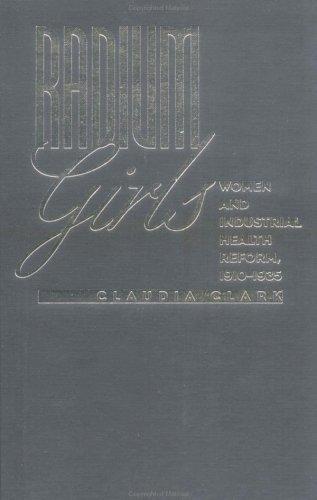 Radium Girls, Women And Industrial Health Reform: 1910 1935 Claudia Clark