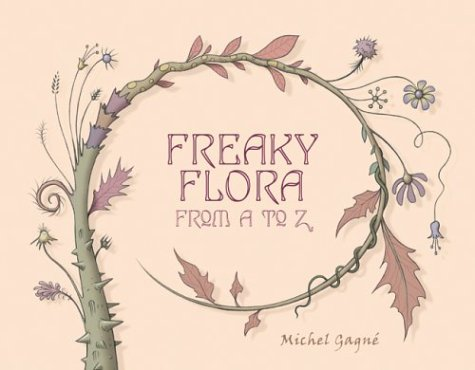 Freaky Flora: From A to Z  by  Michel Gagné
