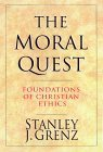 The Moral Quest: Foundations of Christian Ethics Stanley J. Grenz
