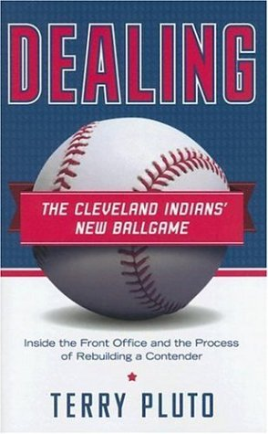 Dealing: The Cleveland Indians New Ballgame: Inside the Front Office and the Process of Rebuilding a Contender Terry Pluto