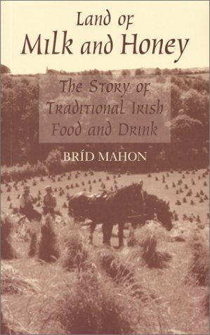 Land of Milk and Honey: The Story of Traditional Irish Food and Drink Brid Mahon