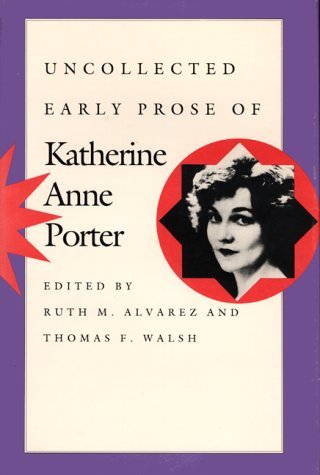 Uncollected Early Prose of Katherine Anne Porter Katherine Anne Porter