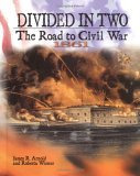 Divided in Two: The Road to Civil War, 1861 James R. Arnold