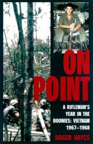 On Point: A Riflemans Year in the Boonies: Vietnam 1967-1968  by  Roger S. Hayes
