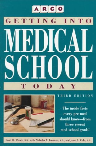 Getting Into Medical School Today: Scott H. Plantz, with Nicholas Y. Lorenzo, Jesse A. Cole  by  Scott H. Plantz