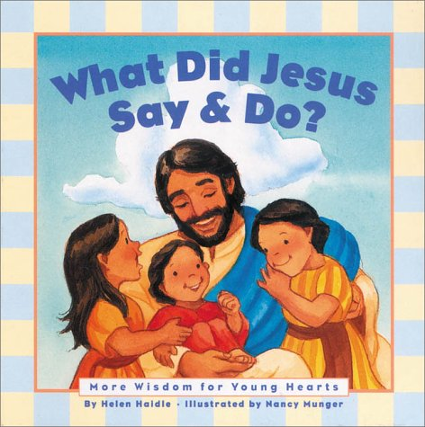 What Did Jesus Say & Do?: More Wisdom for Young Hearts Nancy Munger