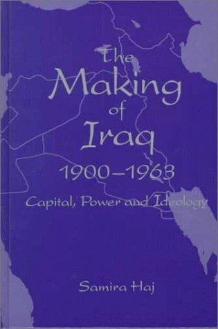 The Making of Iraq, 1900-1963: Capital, Power, and Ideology  by  Samira Haj