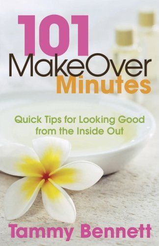 101 Makeover Minutes: Quick Tips for Looking Good from the Inside Out  by  Tammy Bennett