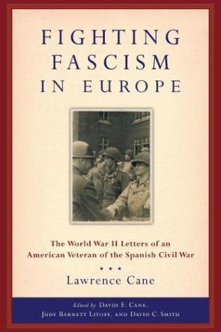 Fighting Fascism in Europe: The World War II Letters of an American Veteran of the Spanish Civil War.  by  Lawrence Cane