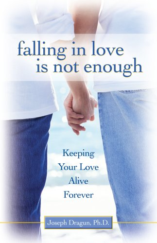 Falling In Love is Not Enough: Keeping Your Love Alive Forever Joseph Dragun