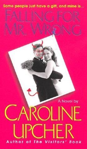 Falling For Mr. Wrong Caroline Upcher