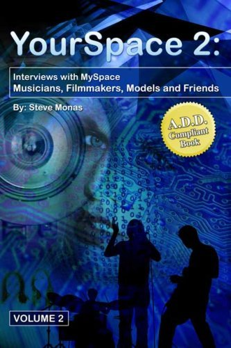 Your Space 2: Interviews With My Space Musicians, Filmmakers, Models And Friends  by  Steve Monas