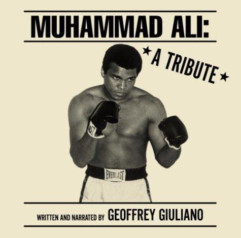 Muhammed Ali: A Tribute  by  Geoffrey Giuliano