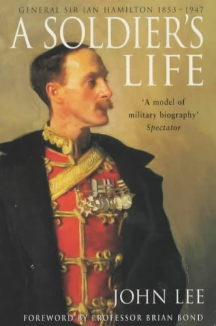 A Soldiers Life: General Sir Ian Hamilton 1853-1947  by  John  Lee