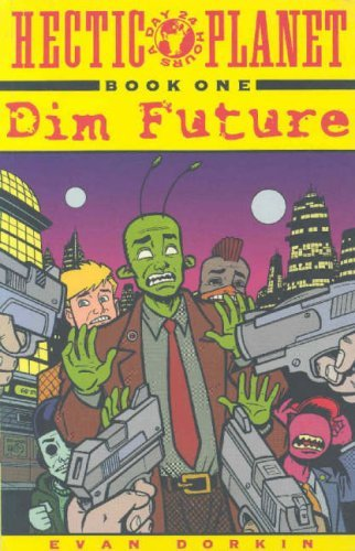 Hectic Planet Vol. 1: Dim Future Evan Dorkin