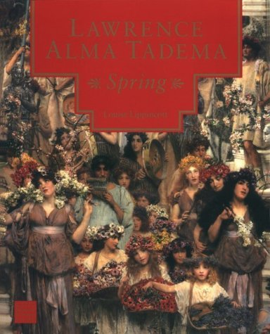 Lawrence Alma Tadema: Spring  by  Louise Lippincott