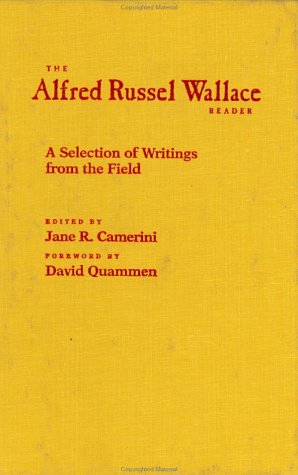 The Alfred Russel Wallace Reader: A Selection of Writings from the Field Alfred Russel Wallace