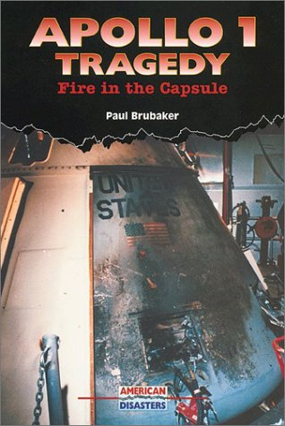Apollo 1 Tragedy: Fire in the Capsule  by  Paul Brubaker