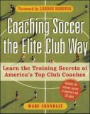 Coaching Soccer The Elite Club Way  by  Marc Connolly
