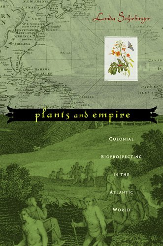 Plants and Empire: Colonial Bioprospecting in the Atlantic World Londa Schiebinger