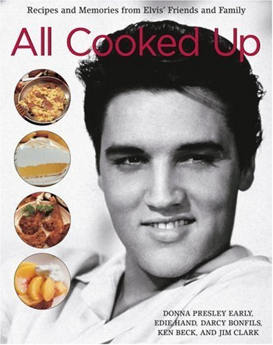 All Cooked Up: Recipes and Memories from Elvis Friends and Family  by  Donna Presley Early