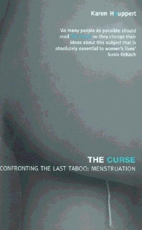 The Curse: Confronting The Last Taboo   Menstruation Karen Houppert