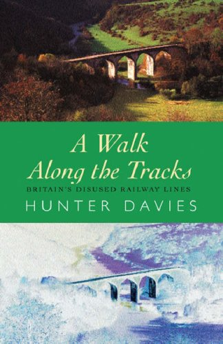 A Walk Along The Tracks: Britains Disused Railway Lines  by  Hunter Davies