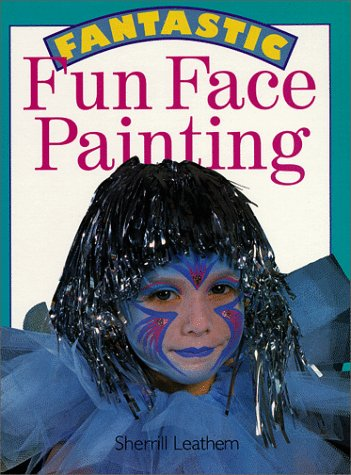 Fantastic Fun Face Painting  by  Sherrill Leathem