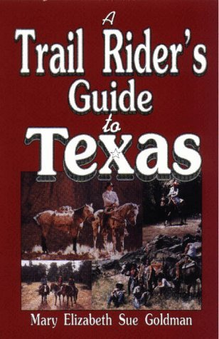 A Trail Riders Guide to Texas  by  Mary Elizabeth Sue Goldman