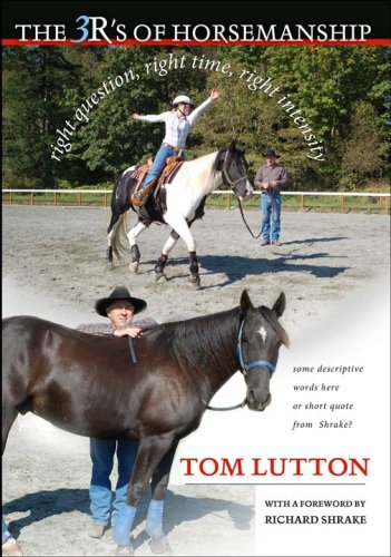 The 3Rs of Horsemanship  by  Tom Lutton