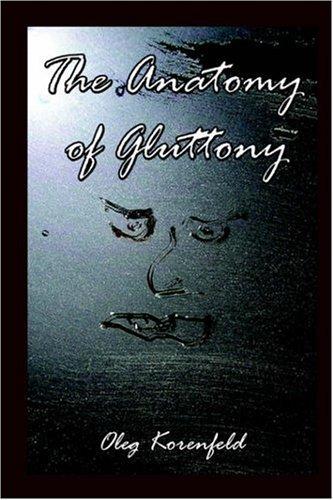 The Anatomy of Gluttony Oleg Korenfeld